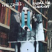 Ignore the Ignorant/The Cribs