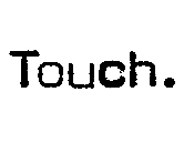 Touch.