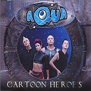 Cartoon Heroes / Aqua
