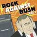 ROCK AGAINST BUSH