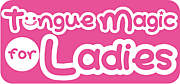 TML★Tongue Magic for Ladies★
