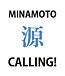 MINAMOTO源CALLING!