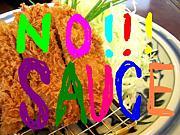 NO SAUCE!!