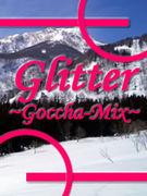 Glitter 〜Goccha-Mix〜