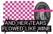 And Her Tears Flowed Like Wine