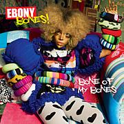 EBONY BONES!エボニー・ボーンズ