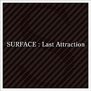 SURFACE★Last Attraction