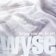 bring you my heart/Wyse