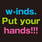w-inds. Put your hands up!!!