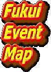 Fukui Event Map -福井-
