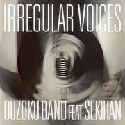 『IRREGULAR VOICES』feat赤飯