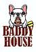 BADDY HOUSE
