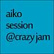 aikoセッション@CRAZY JAM