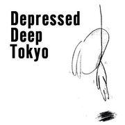 Depressed Deep Tokyo