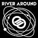 RIVER AROUND