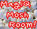 MagiQ Mosh Room!
