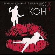KOH+ ♡ 「KISSして」