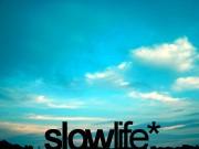 SLOW LIFE.