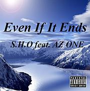 EVEN IF IT ENDS/S.H.O
