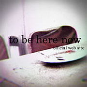 to be here now