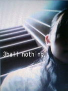 3ball nothing!!のコミュ。。
