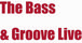 The Bass & Groove Live
