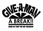 GIVE A MAN A BREAK!!