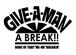 GIVE A MAN A BREAK!!