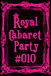 Royal Cabaret Party