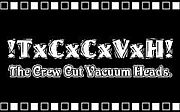 The Crew Cut Vacuum Heads!