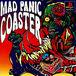 MAD PANIC COASTER