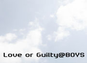 Love or Guilty@BOYS