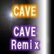 CAVE & CAVE Remix
