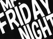 Mr. FRIDAY NIGHT