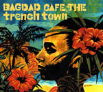 BAGDAD CAFE THE trench town