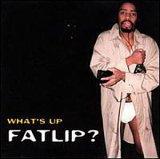 What´s Up Fatlip?