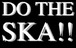 DO THE SKA!!