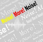 Noise!More!Noise!