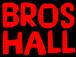 BROS HALL
