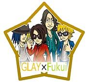 GLAY×福井