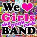 We Love Girls BAND!!