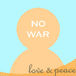 NO WAR 〜 Love & peace