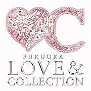 FUKUOKA LOVE& COLLECTION