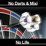 No darts&mixi No life