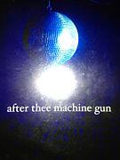 after thee machine gun