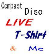 CD と ライブ と Tシャツ と 私