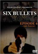『SIX BULLETS』