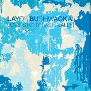 LAYO&BUSHWACKA!