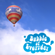Bubble of Everyday