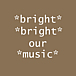 bright bright our music group